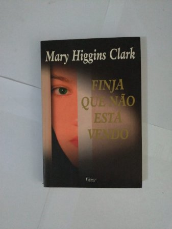 Finja que não Está Vendo - Mary Higgins Clark