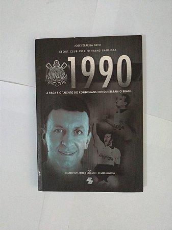 1990 - A Raça e o Talento do Corinthians Conquistaram o Brasil - José Ferreira Neto