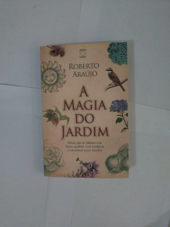 A Magia do Jardim - Roberto Araújo