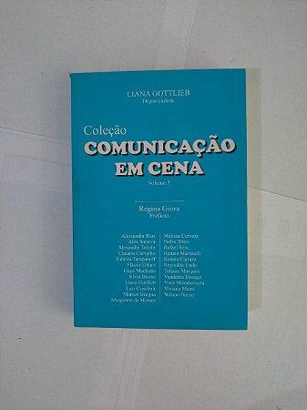 Coleção Comunicação em Cena Volume 3 - Liana Gottlieb (Org.)