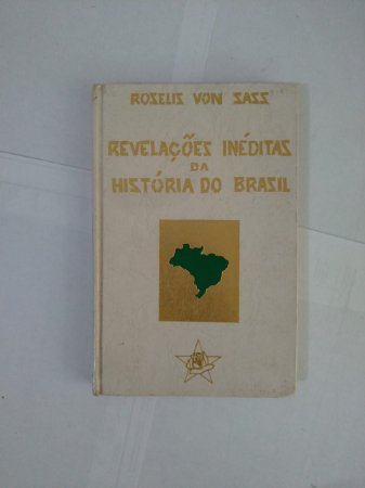 Revelações Inéditas da História do Brasil - Roselis Von Sass