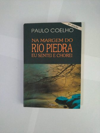 Na Margem do Rio Piedra eu Sentei e Chorei - Paulo Coelho (Ed. 37)