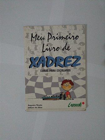 Meu Primeiro Livro de Xadrez - Augusto Tirado e Wilson da Silva