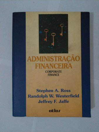 Administração Financeira  corporate finance - Stephen A. Ross, Randolph W. Westerfield e Jeffrey F. Jaffe