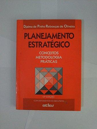 Planejamento Estratégico: Conceitos, Metodologia e Práticas - Djalma de Pinho Rebouças de Oliveira