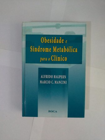 Obesidade e Síndrome Metabólica para o Clínico - Alfredo Halpern e Marcio C. Mancini