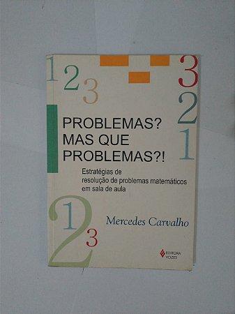 Problemas? Mas que Problemas?! - Mercedes Carvalho