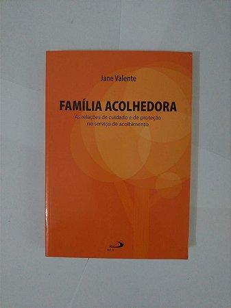 Família Acolhedora - Jane Valente