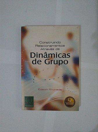 Construindo Relacionamentos Através de Dinâmicas de Grupo - Edson Andrade