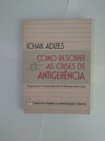 Como Resolver as Crises de Antigerência - Ichak Adizes