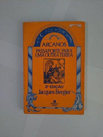 Arcanos: Passaporte Para Outra Terra - Jacques Bergier
