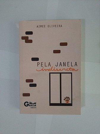 Pela Janela Indiscreta - Aimee Oliveira