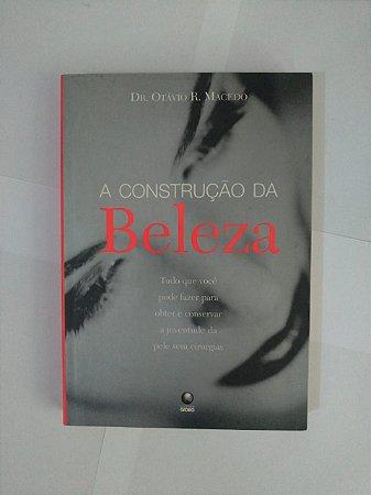 A Construção da Beleza - Dr. Otávio R. Macedo