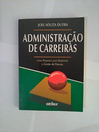 Administração de Carreiras - Joel Souza Dutra