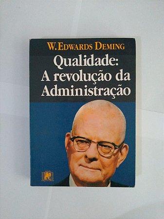 Qualidade: A Revolução da Administração - W. Edwards Deming