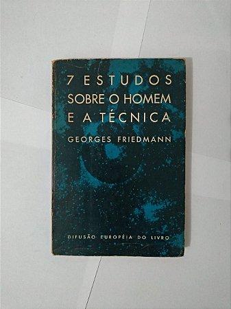 7 Estudos Sobre o Homem e a Técnica - Georges Friedmann
