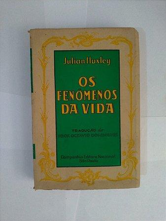 Os Fenômenos da Vida  - Julian Huxley