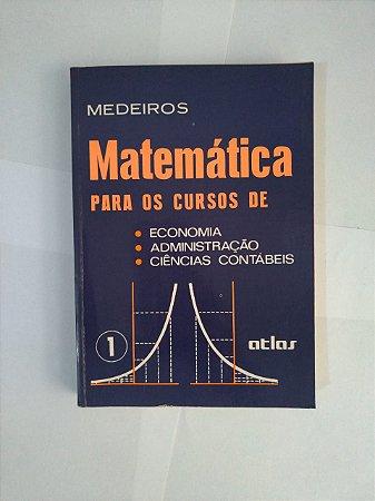 Matemática Para os Curso de Economia, Administração e Ciências Contábeis - Medeiros