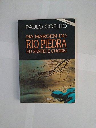 Na Margem do Rio Piedra eu Sentei e Chorei - Paulo Coelho (Ed. 51)