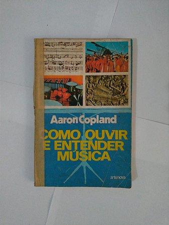 Como Ouvir e Entender a Música - Aaron Copland