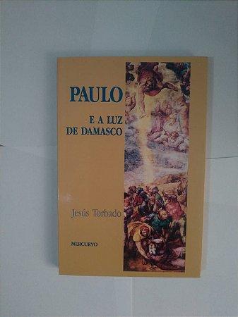 Paulo e a Luz de Damasco - Jesús Torbado