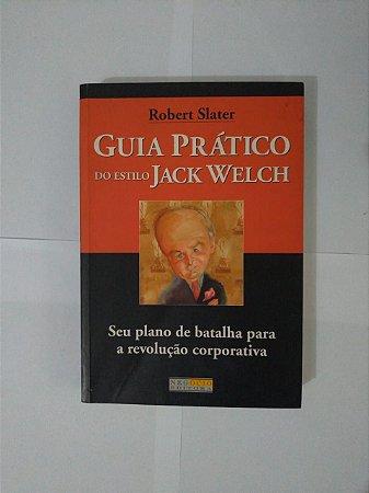 Guia Prático do Estilo Jack Welch - Robert Slater