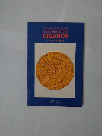 A Astrologia dos Ciganos (e Sua Magia) - Maria Helena Farelli
