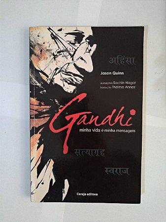Gandhi: Minha Vida é uma Mensagem - Jason Quinn
