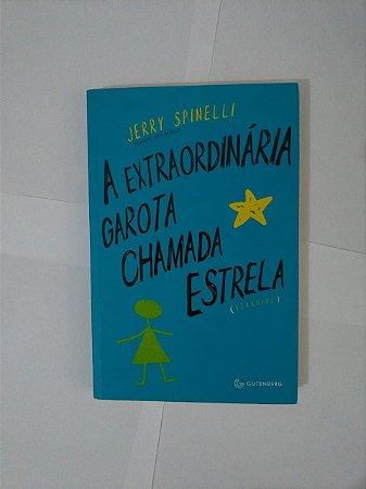A Extraordinária Garota Chamada Estrela - Jerry Spinelli