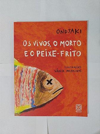 Os Vivos, O Morto e o Peixe-Frito - Ondjaki