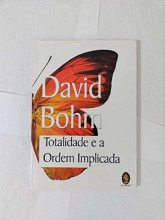 Totalidade e a Ordem Implicada - David Bohm