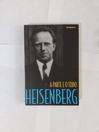 A Parte e o Todo - Werne Heisenberg