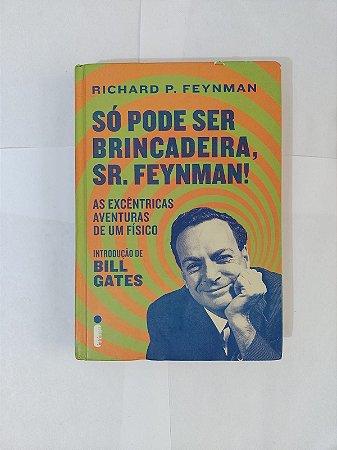 Só Pode Ser Brincadeira, Sr. Feynman! - Richard P. Feynman
