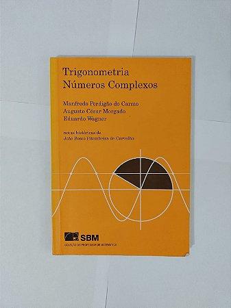 Trigonometria / Números Complexos - Manfredo Perdigão do Carmo, Augusto Cesar Morgado e Eduardo Wagner