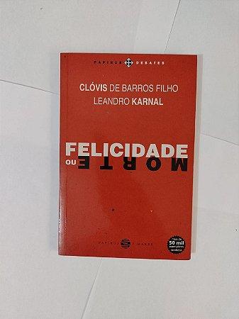 Felicidade ou Morte - Clóvis de Barros Filho e Leandro karnal