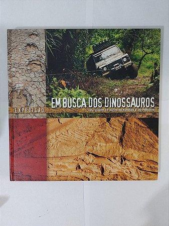 Expedição Em Busca dos Dinossauros - João Carlos Mariz Nogueira, entre outros