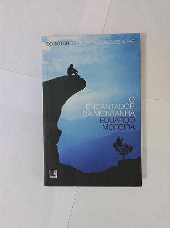O encantador da Montanha - Eduardo Moreira