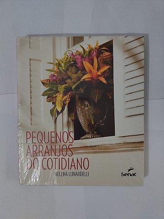 Pequenos Arranjos do Cotidiano - Helena Lunardelli