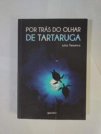 Por Trás do Olhar de Tartaruga - Julio Teixeira