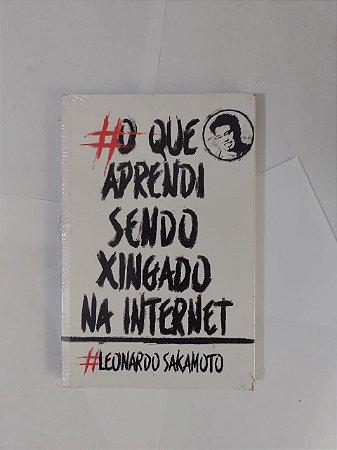 O Que Aprendi sendo Xingado na Internet - Leonardo Sakamoto