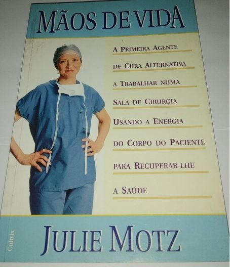 Mãos de Vida - Julie Motz (Cura Alternativa)