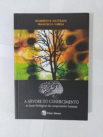 A Árvore o Conhecimento - Humberto R. Maturana e Francisco J. Varela