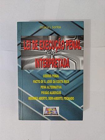 Lei de Execução Penal Interpretada - Ozéias J. Santos