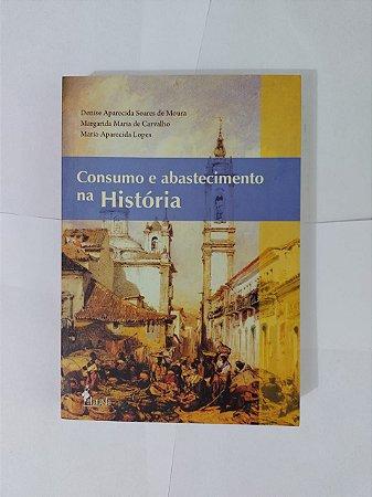 Consumo e Abastecimento na História - Denise Aparecida Soares de Moura