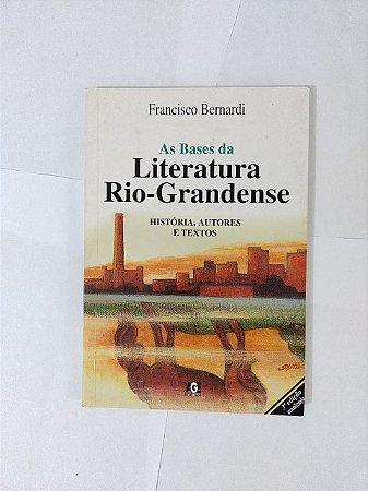 As Bases da Literatura Rio-Grandense - Francisco Bernardi