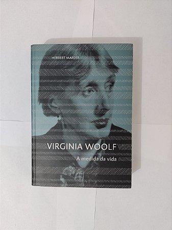 Virginia Woolf: A Medida da Vida - Herbert Marder