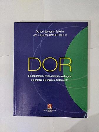 Dor: Epidemiologia, Fisiopatologia, Avaliação, Síndromes Dolorosas e Tratamento - Manoel Jacobsen Teixeira