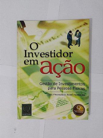 O Investidor em Ação -  Luiz Francisco Rogé Ferreira