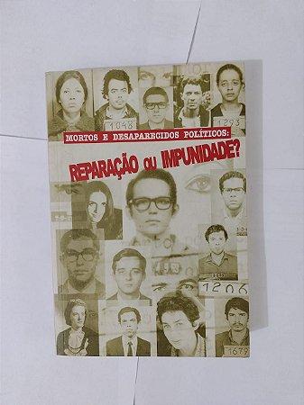 Mortos e Desaparecidos Políticos: Reparação ou Impunidade - Janaína Teles (Org.)