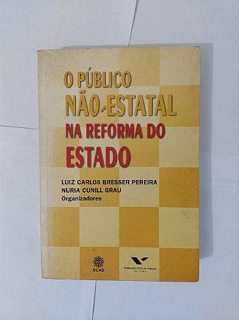 O Público Não-Estatal  na Reforma do Estado  - Luiz Carlos Bresser Pereira e Nuria Cunill Grau
